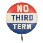 No Third Term Red White and Blue Political Button Museum