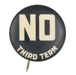 No Third Term White and Black Political Button Museum