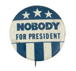 Nobody for President Stars and Stripes Political Button Museum