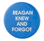 Reagan Knew And Forgot Political Button Museum