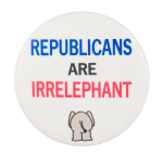 Republicans are Irrelephant Political Button Museum