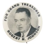 Robert H. Johnson For Grand Treasurer Political Button Museum