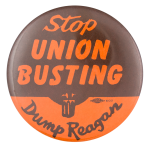 Stop Union Busting Dump Reagan Political Button Museum
