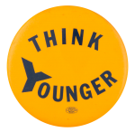 Think Younger Political Button Museum