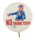 Uncle Sam No Third Term Political Button Museum