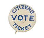 Vote Citizens Ticket Political Button Museum