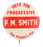 Vote for Progressive P.M. Smith Political Button Museum