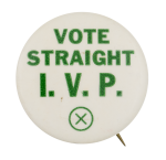 Vote Straight I.V.P. Political Button Museum