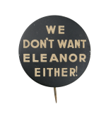 We Don't Want Eleanor Either Political Button Museum