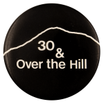 30 and Over The Hill Social Lubricator Busy Beaver Button Museum