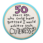 50 Years Ago Cuteness Ice Breakers Button Museum