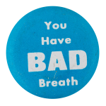 Bad Breath Social Lubricators Button Museum