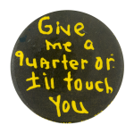 Give Me A Quarter Social Lubricators Button Museum