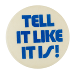 Tell It Like It Is Social Lubricators Button Museum