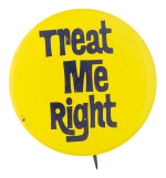 Treat Me Right Social Lubricators Button Museum