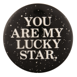 You Are My Lucky Star Social Lubricator Busy Beaver Button Museum