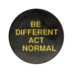 Be Different Act Normal Social Lubricators button museum