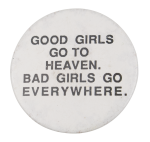 Bad Girls Go Everywhere Social Lubricators Button Museum