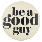 Be a Good Guy Social Lubricators Button Museum