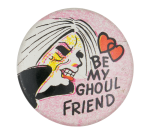 Be My Ghoul Friend Social Lubricators Button Museum
