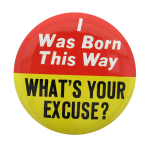 I Was Born This Way Social Lubricators Button Museum