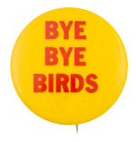 Bye Bye Birds Ice Breakers Button Museum