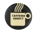 Caffeine Addict Social Lubricator Button Museum