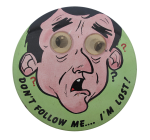 Don't Follow Me I'm Lost Social Lubricators Button Museum