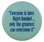 Everyone is Born Right Handed Ice Breakers Button Museum