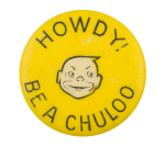 Howdy! Be a Chuloo Advertising Button Museum