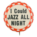 I Could Jazz All Night Social Lubricators Button Museum
