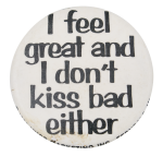 I Feel Great Social Lubricators Humorous Button Museum