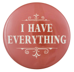 I Have Everything Ice Breakers Button Museum