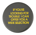 If You're Looking For Trouble Social Lubricators Button Museum