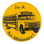 I'm A Bus Missionary Social Lubricators Button Museum