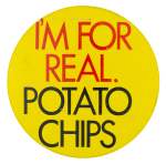 I'm For Real Potato Chips Ice Breakers Button Museum