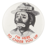 I'm Here to Cheer You Up Social Lubricator Button Museum