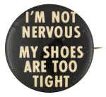 I'm Not Nervous Social Lubricator Button Museum