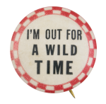 I'm Out For A Wild Time Social Lubricators Button Museum