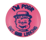 I'm Poor but Good Looking Pink Humorous Button Museum