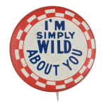 I'm Simply Wild About You Social Lubricators Button Museum