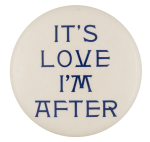 It's Love I'm After Social Lubricators Button Museum