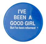 I've Been A Good Girl Social Lubricators Button Museum