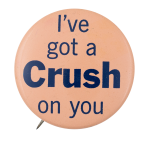 I've Got a Crush On You Social Lubricators Button Museum