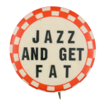 Jazz and Get Fat Social Lubricators Button Museum