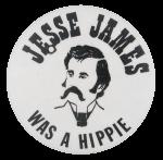 Jesse James Was A Hippie Social Lubricators Button Museum