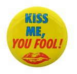 Kiss Me You Fool Social Lubricators Button Museum