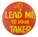 Lead Me To Your Taker Small Ice Breakers Button Museum