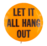 Let It All Hang Out Social Lubricator Button Museum