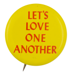 Let's Love One Another Social Lubricators Button Museum